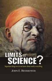Limits of Science? - Important things we do not know about nearly everything ebook by John Beerbower