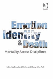 Emotion, Identity and Death - Mortality Across Disciplines ebook by Mr Chang-Won Park,Professor Douglas J. Davies
