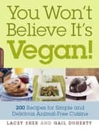 You Won't Believe It's Vegan! ebook by Lacey Sher,Gail Doherty