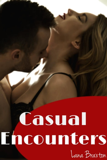 Casual Encounters (Billionaires, Virgins, and Badboys) - Casual Encounters ebook by Lana Braxton