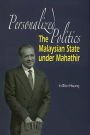 Personalized Politics: The Malaysian State under Mahathir ebook by In-Won Hwang
