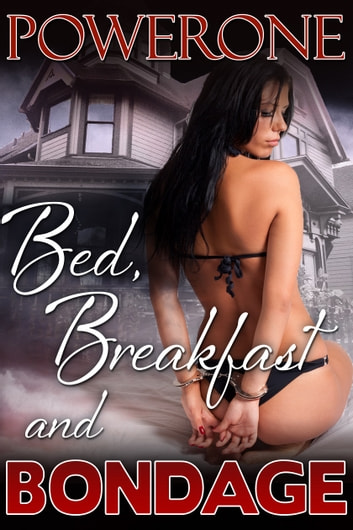 BED, BREAKFAST AND BONDAGE ebook by POWERONE