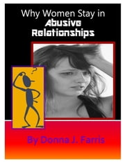 Why Women Stay in Abusive Relationships ebook by Donna J. Farris