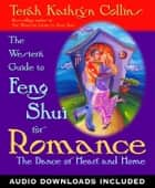 The Western Guide to Feng Shui for Romance - The Dance of Heart and Home ebook by Terah Kathryn  Collins