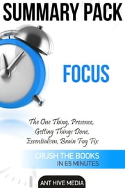 Focus: The One Thing, Presence, Getting Things Done, Essentialism, Brain Fog Fix | Summary Pack ebook by Ant Hive Media