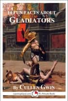14 Fun Facts About Gladiators ebook by Cullen Gwin