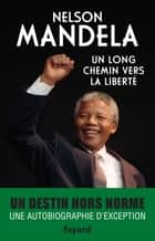 Un long chemin vers la liberté ebook by Nelson Mandela