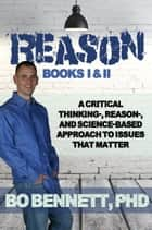 Reason: Books I & II - A Critical Thinking-, Reason-, and Science-based Approach to Issues That Matter ekitaplar by Bo Bennett