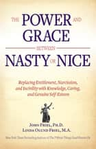 The Power and Grace Between Nasty or Nice ebook by John Friel, Ph.D.,Linda Friel, M.A.