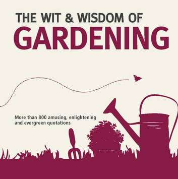 The Wit and Wisdom of Gardening ebook by Nick Holt