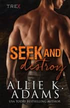 Seek and Destroy - TREX, #5 ebook by Allie K. Adams