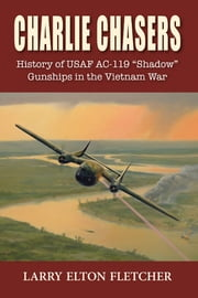 Charlie Chasers - History of USAF AC-119 ebook by Fletcher, Larry Elton