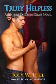 Truly Helpless - A Nature of Desire Series Novel ebook by Joey W. Hill