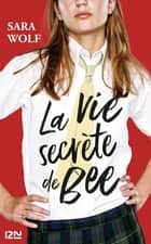 La vie secrète de Bee ebook by Sara WOLF, Noémie SAINTGAL
