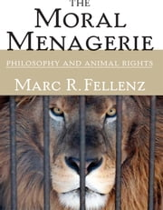 The Moral Menagerie - PHILOSOPHY AND ANIMAL RIGHTS ebook by Marc R. Fellenz