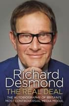 The Real Deal - The Autobiography of Britain's Most Controversial Media Mogul ebook by Richard Desmond