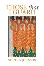Those That I Guard ebook by Stephen Johnson