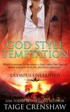 God Style Temptation - Olympus Unleashed, #2 ebook by Taige Crenshaw