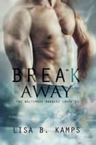 Break Away - The Baltimore Banners, #5 ebook by Lisa B. Kamps