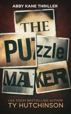 The Puzzle Maker ebook by Ty Hutchinson