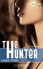 The Hunter - Saison 1 Sweetness eBook by Laurie Pyren