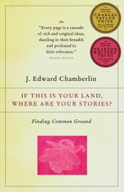 If This Is Your Land, Where Are Your Stories? - Finding Common Ground ebook by J. Edward Chamberlin