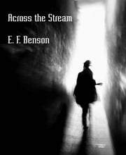 Across the Stream ebook by E. F. Benson