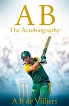 AB de Villiers - The Autobiography ebook by A B de Villiers