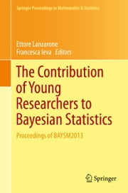 The Contribution of Young Researchers to Bayesian Statistics - Proceedings of BAYSM2013 ebook by Ettore Lanzarone,Francesca Ieva