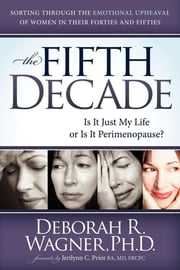 The Fifth Decade: Is It Just My Life or Is It Perimenopause - Is It Just My Life or Is It Perimenopause ebook by Deborah R Wagner