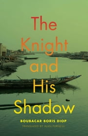 The Knight and His Shadow ebook by Boubacar Boris Diop,Alan Furness