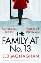 The Family at Number 13 - An absolutely gripping psychological thriller ebook by S.D. Monaghan