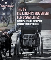 The US Civil Rights Movement for Disabilities - History Books America | Children's History Books ebook by Baby Professor