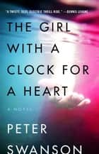 The Girl with a Clock for a Heart ebook by Peter Swanson