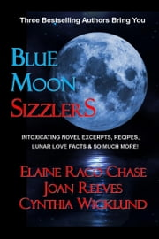 Blue Moon Sizzlers: Novel Excerpts, Recipes & Lunar Lore ebook by Elaine Raco Chase