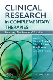 Clinical Research in Complementary Therapies - Principles, Problems and Solutions ebook by George Thomas Lewith,Wayne B. Jonas,Harald Walach
