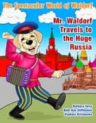 The Spectacular World of Waldorf: Mr. Waldorf Travels to the Huge Russia ebook by Barbara Terry, Beth Ann Stifflemire