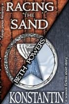 Racing the Sand & Konstantin: Two Short Stories ebook by Beth Powers