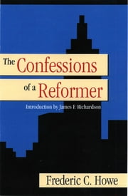 The Confessions of a Reformer E-bok by Frederic C. Howe, James E. Richardson