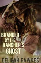 Branded by the Rancher's Ghost ebook by