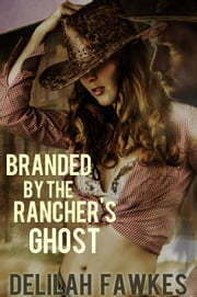 Branded by the Rancher's Ghost ebook by Delilah Fawkes