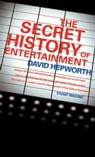 The Secret History of Entertainment ebook by David Hepworth
