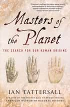 Masters of the Planet - The Search for Our Human Origins ebook by Ian Tattersall