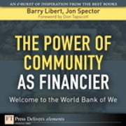 Power of Community as Financier - Welcome to the World Bank of We, The ebook by Barry Libert,Jon Spector