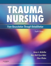 Trauma Nursing - From Resuscitation Through Rehabilitation ebook by Karen A. McQuillan,Mary Beth Flynn Makic,Eileen Whalen