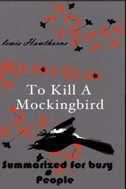 To Kill a Mockingbird Summarized for Busy People ebook by Lewis Hawthorne