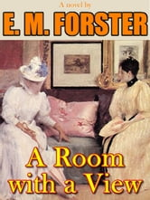 A Room With A View: A Classic Novel of All Time ebook by E. M. FORSTER