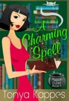 A Charming Spell - Magical Cures Mystery Series ebook by Tonya Kappes