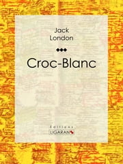 Croc-Blanc ebook by Jack London,Louis Postif,Paul Gruyer,Ligaran
