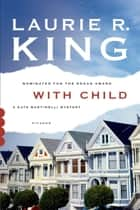 With Child - A Novel eBook by Laurie R. King